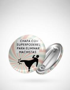 Chapa con superpoderes para eliminar machistas.